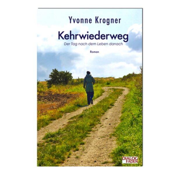 Kehrwiederweg Der Tag nach dem Leben danach Roman von Yvonne Krogner